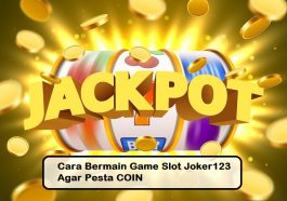 Cara Bermain Game Slot Joker123 Agar Pesta COIN