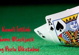 Kenali Istilah Game Blackjack Yang Perlu Diketahui