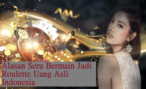 Alasan Seru Bermain Judi Roulette Uang Asli Indonesia