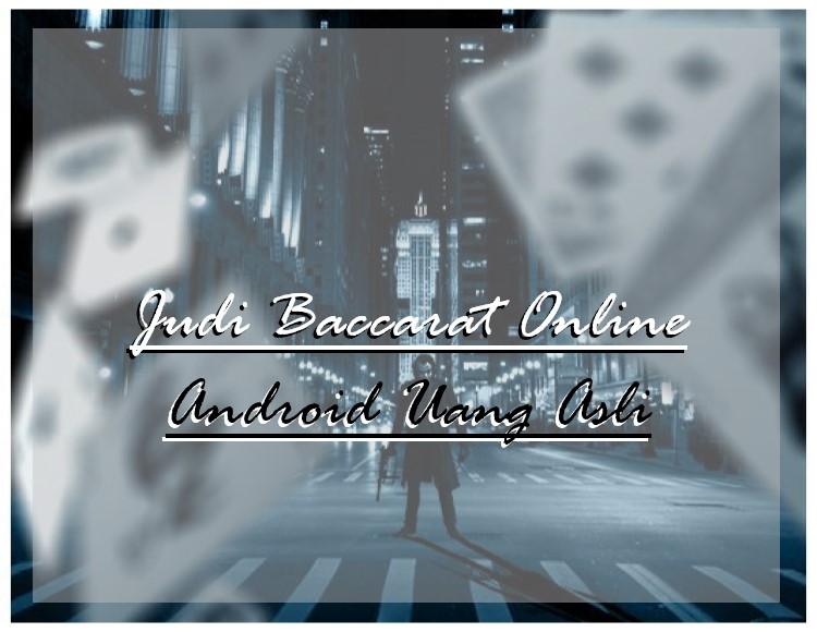 Judi Baccarat Online Android Uang Asli