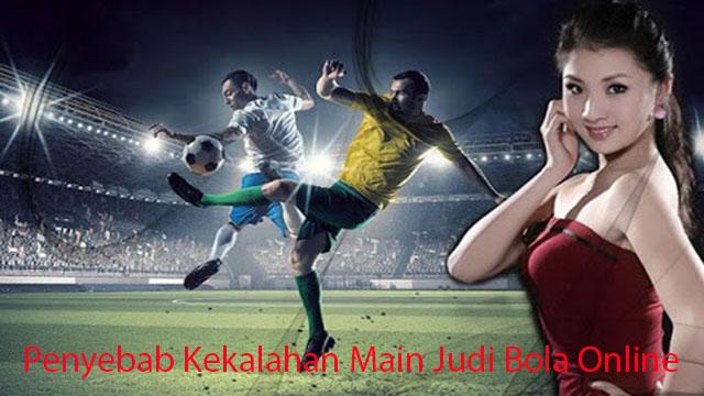 Penyebab Kekalahan Main Judi Bola Online
