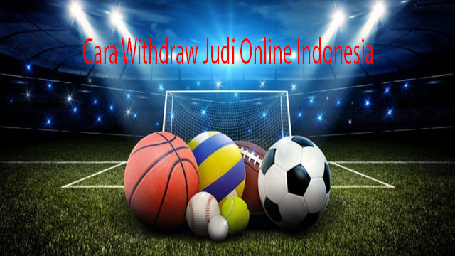 Cara Withdraw Judi Online Indonesia