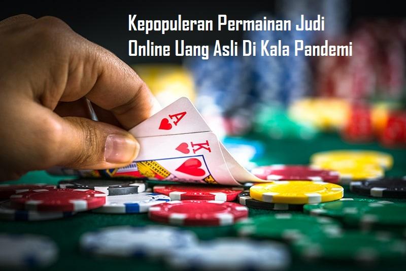 Kepopuleran Permainan Judi Online Uang Asli Di Kala Pandemi