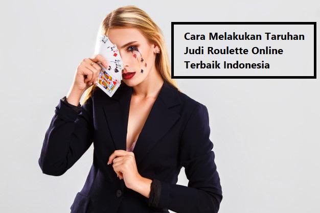Cara Melakukan Taruhan Judi Roulette Online Terbaik Indonesia