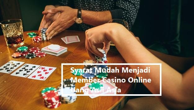 Syarat Mudah Menjadi Member Casino Online Uang Asli Asia