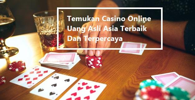 Temukan Casino Online Uang Asli Asia Terbaik Dan Terpercaya