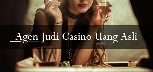 Agen Judi Casino Uang Asli