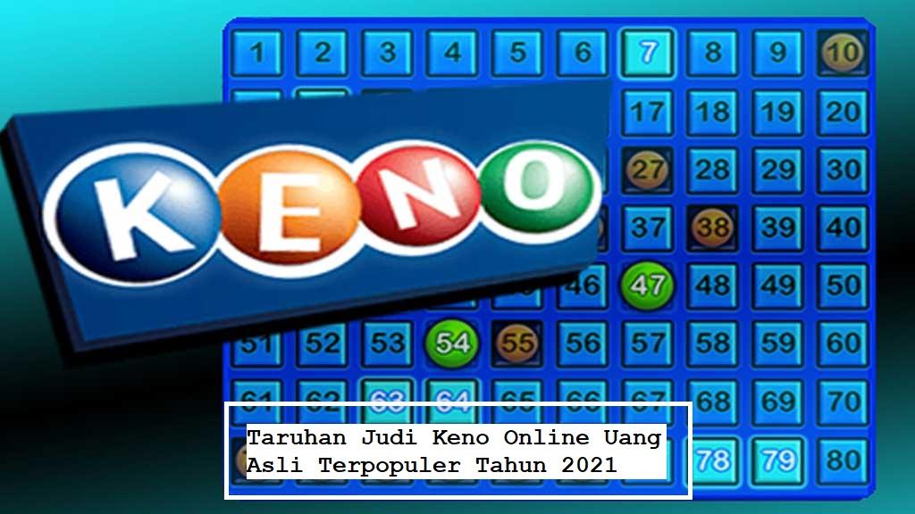 Taruhan Judi Keno Online Uang Asli Terpopuler Tahun 2021